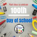 100th Day of School – 2015 Math Ideas