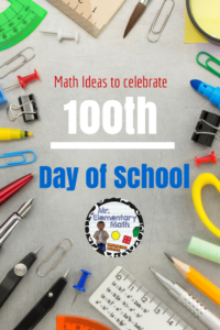 100th Day of School – 2015 Math Ideas
